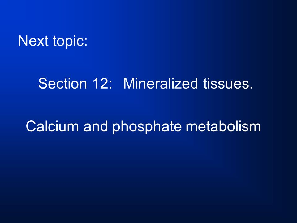 Section 12: Mineralized tissues. Calcium and phosphate metabolism