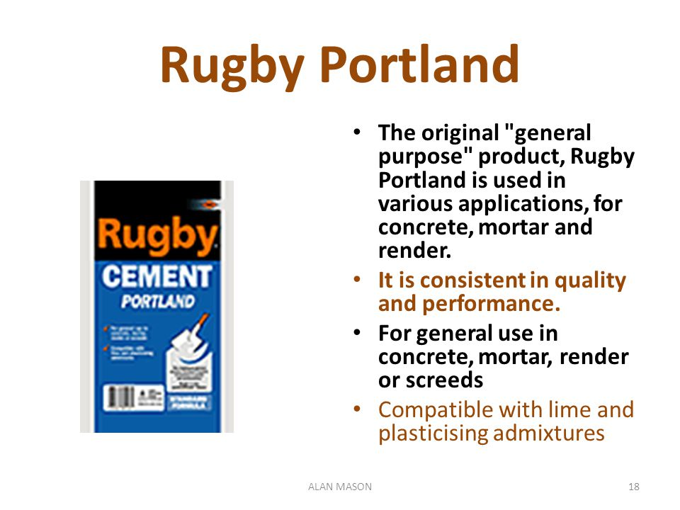 Rugby Portland The original general purpose product, Rugby Portland is used in various applications, for concrete, mortar and render.