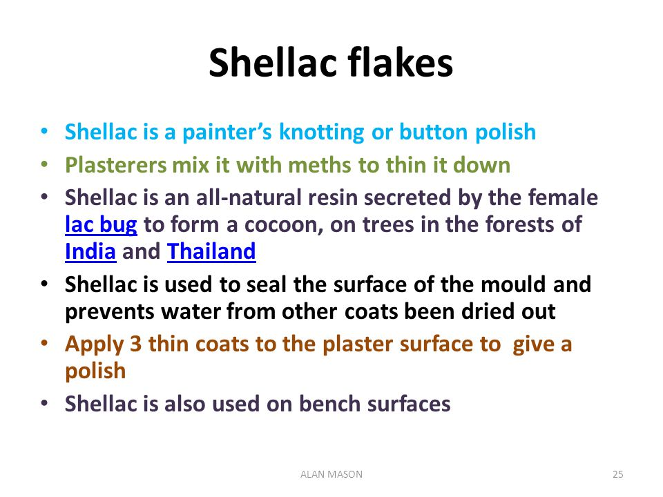 Shellac flakes Shellac is a painter's knotting or button polish