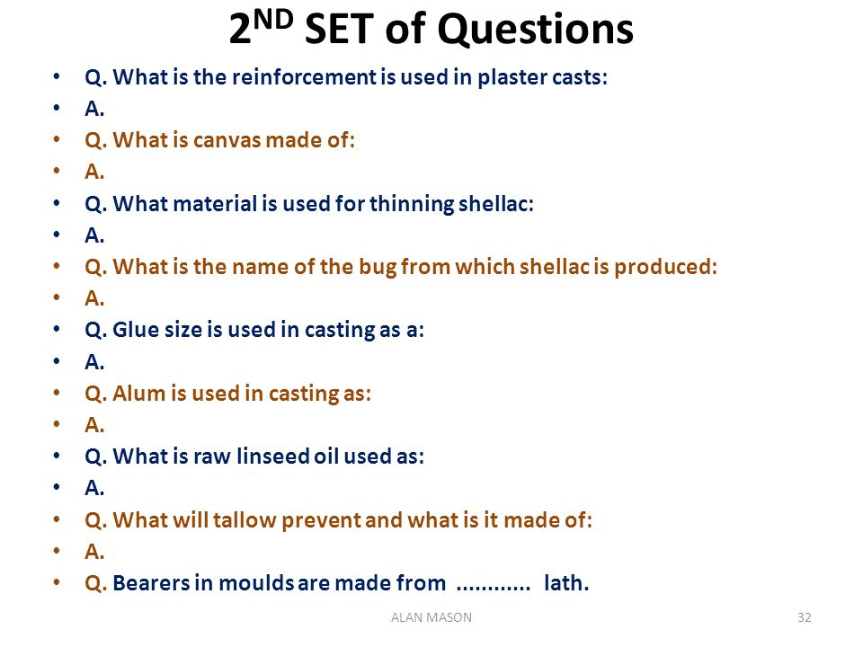 2ND SET of Questions Q. What is the reinforcement is used in plaster casts: A. Q. What is canvas made of: