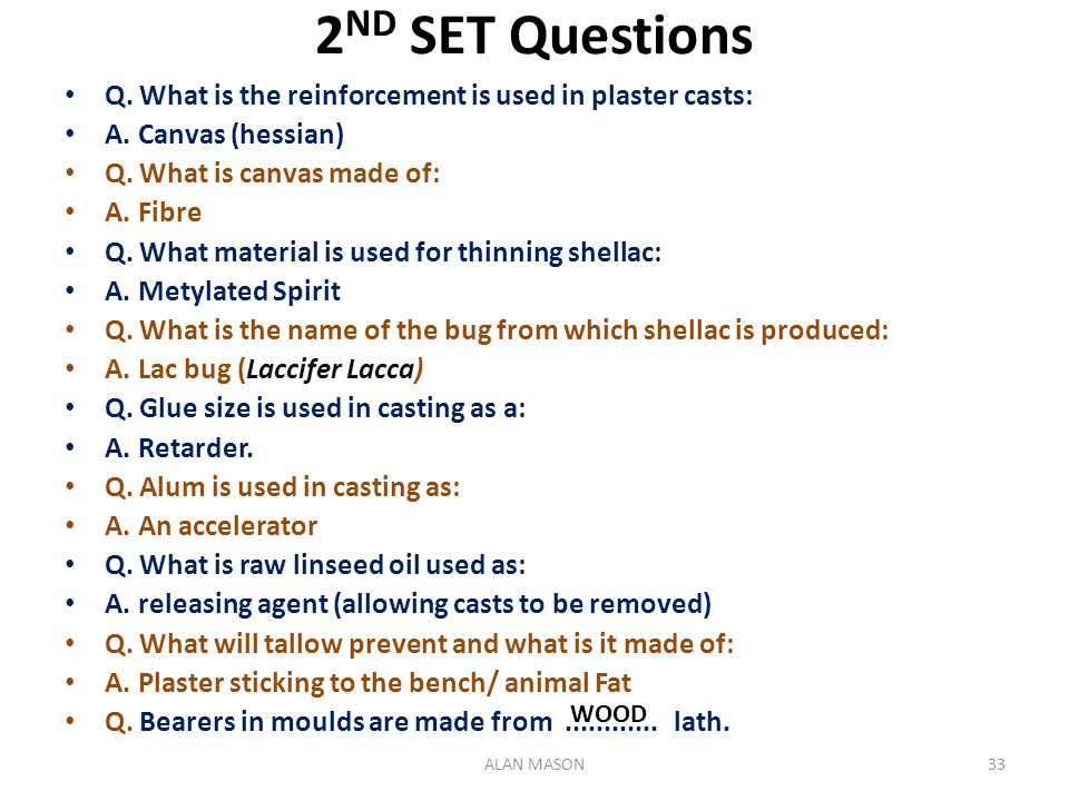 2ND SET Questions Q. What is the reinforcement is used in plaster casts: A. Canvas (hessian) Q. What is canvas made of: