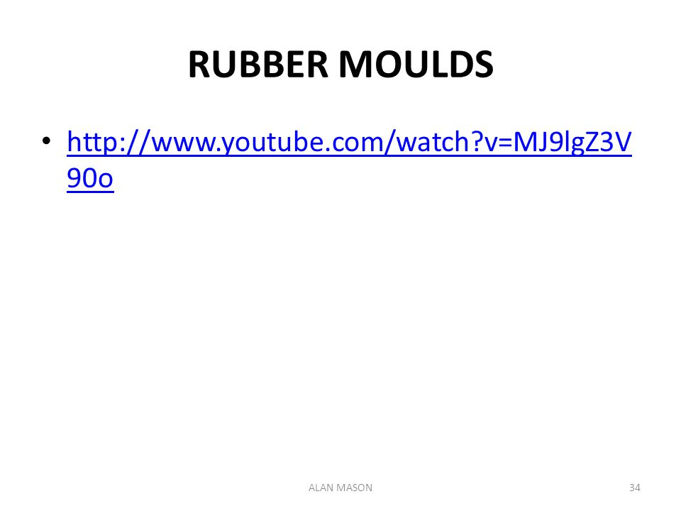 RUBBER MOULDS http://www.youtube.com/watch v=MJ9lgZ3V90o ALAN MASON