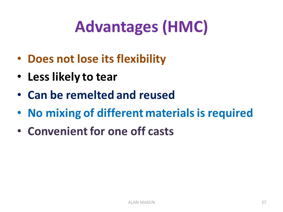 Advantages (HMC) Does not lose its flexibility Less likely to tear