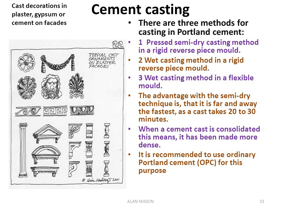 Cement casting There are three methods for casting in Portland cement: