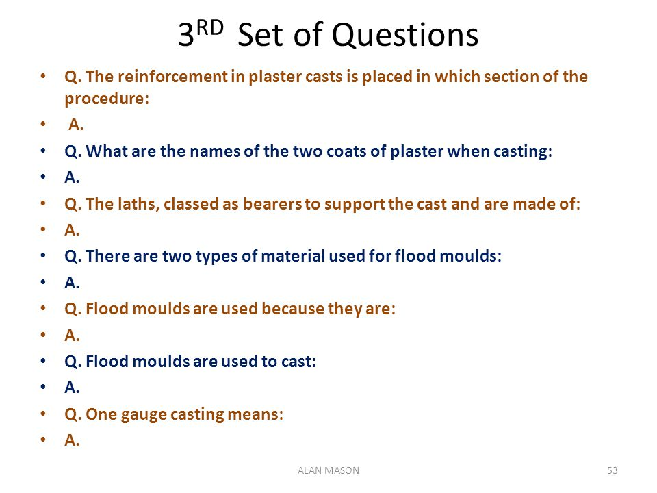 3RD Set of Questions Q. The reinforcement in plaster casts is placed in which section of the procedure: