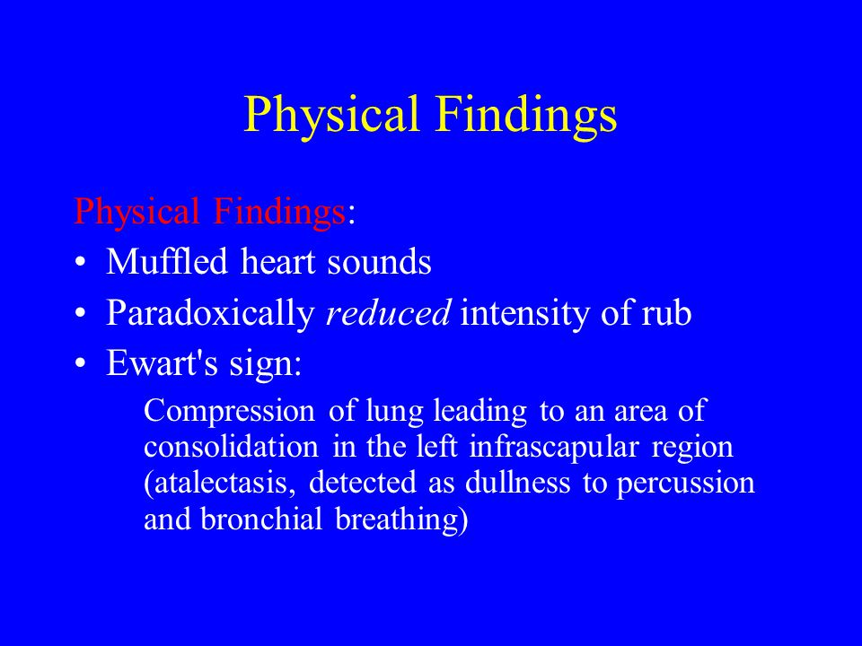 Physical Findings Physical Findings: Muffled heart sounds