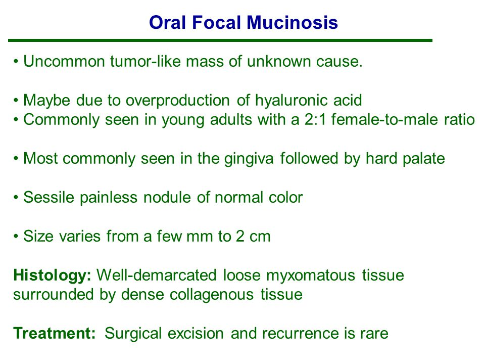 Oral Focal Mucinosis Uncommon tumor-like mass of unknown cause.