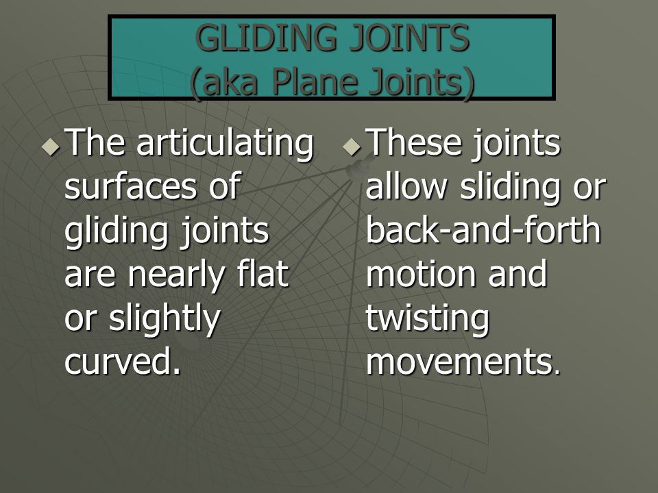 GLIDING JOINTS (aka Plane Joints)