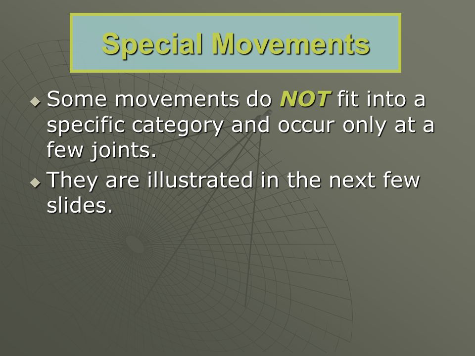 Special Movements Some movements do NOT fit into a specific category and occur only at a few joints.
