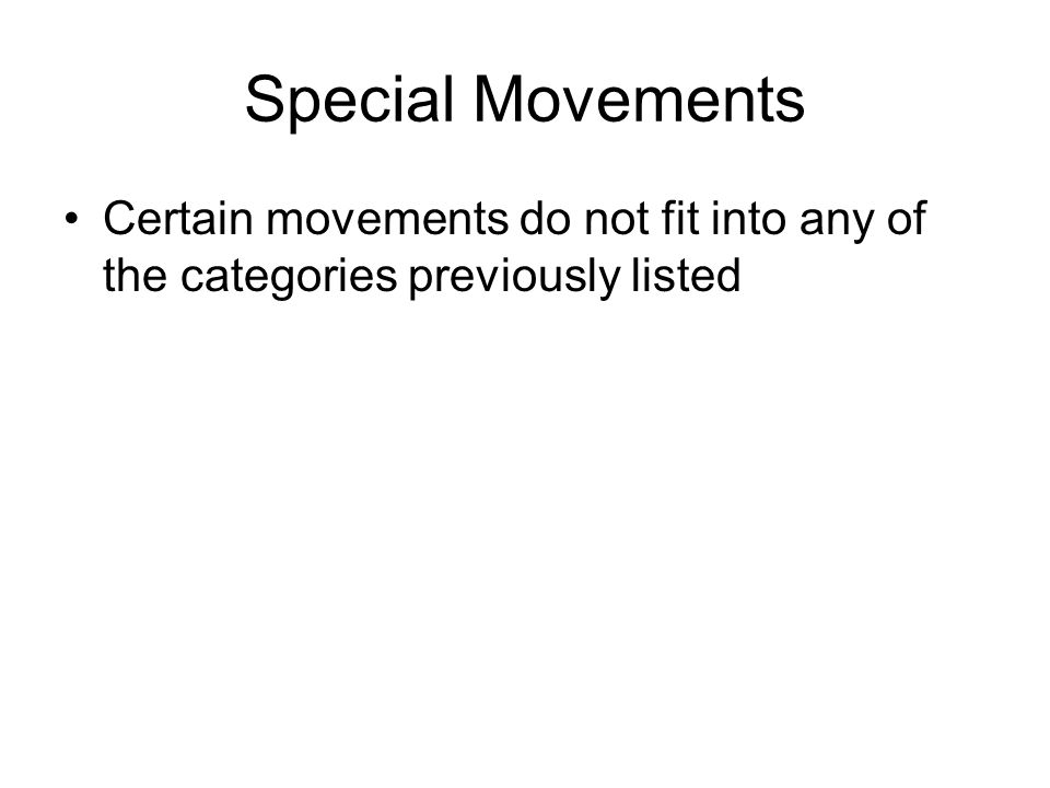 Special Movements Certain movements do not fit into any of the categories previously listed