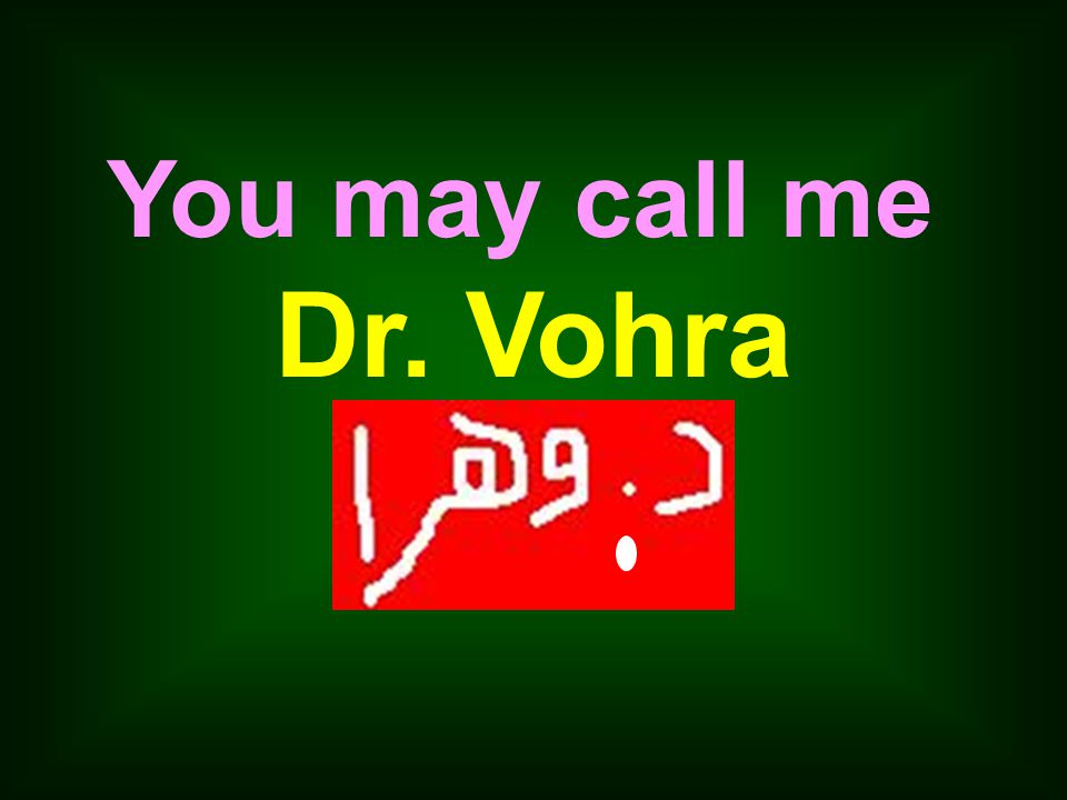 You may call me Dr. Vohra