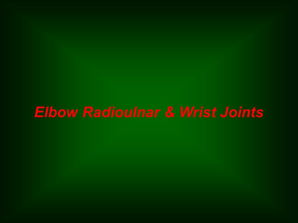 Elbow Radioulnar & Wrist Joints