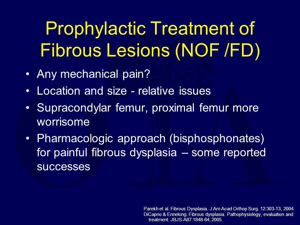 Prophylactic Treatment of Fibrous Lesions (NOF /FD)