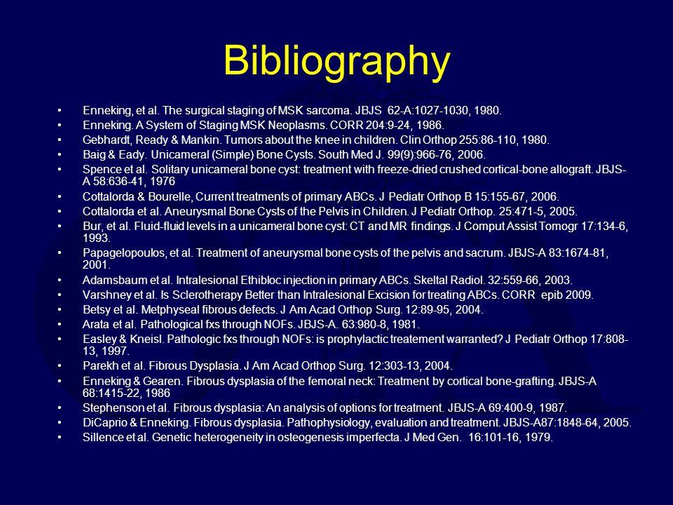 Bibliography Enneking, et al. The surgical staging of MSK sarcoma. JBJS 62-A:1027-1030, 1980.