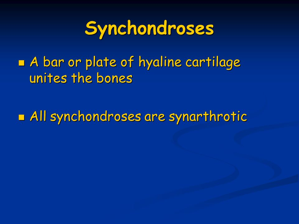 Synchondroses A bar or plate of hyaline cartilage unites the bones