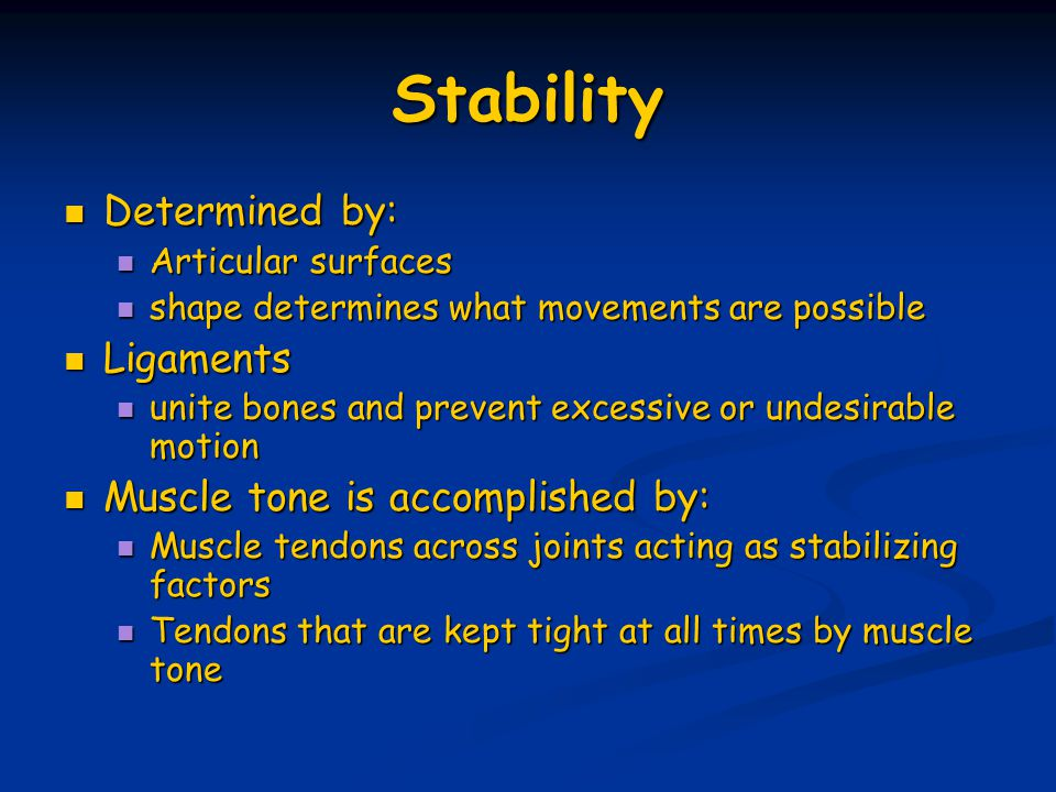 Stability Determined by: Ligaments Muscle tone is accomplished by: