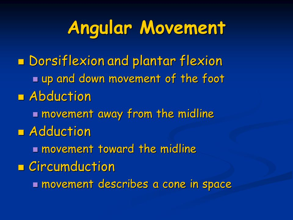 Angular Movement Dorsiflexion and plantar flexion Abduction Adduction