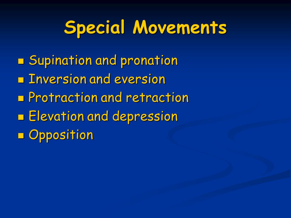 Special Movements Supination and pronation Inversion and eversion
