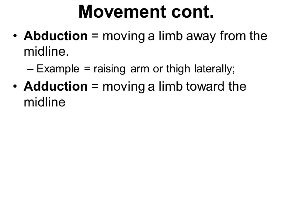 Movement cont. Abduction = moving a limb away from the midline.