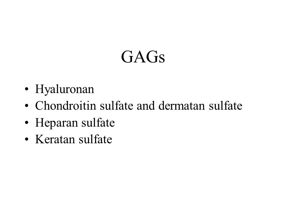 GAGs Hyaluronan Chondroitin sulfate and dermatan sulfate