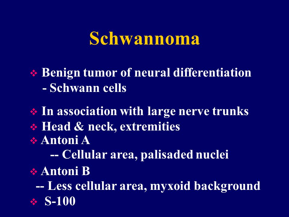 Schwannoma Benign tumor of neural differentiation - Schwann cells
