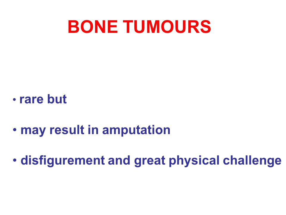 BONE TUMOURS may result in amputation