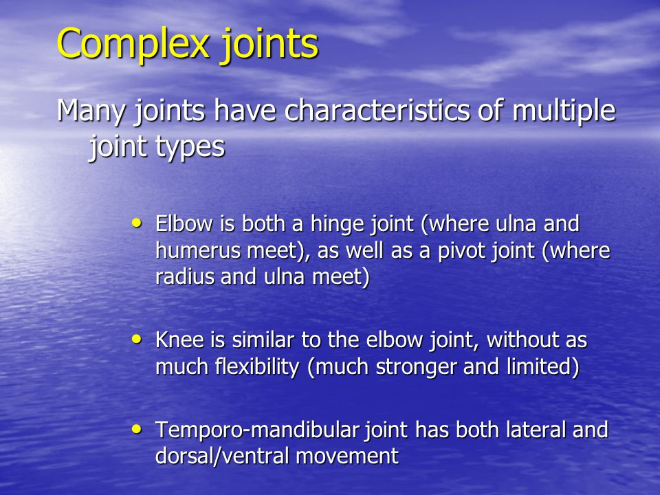 Complex joints Many joints have characteristics of multiple joint types.