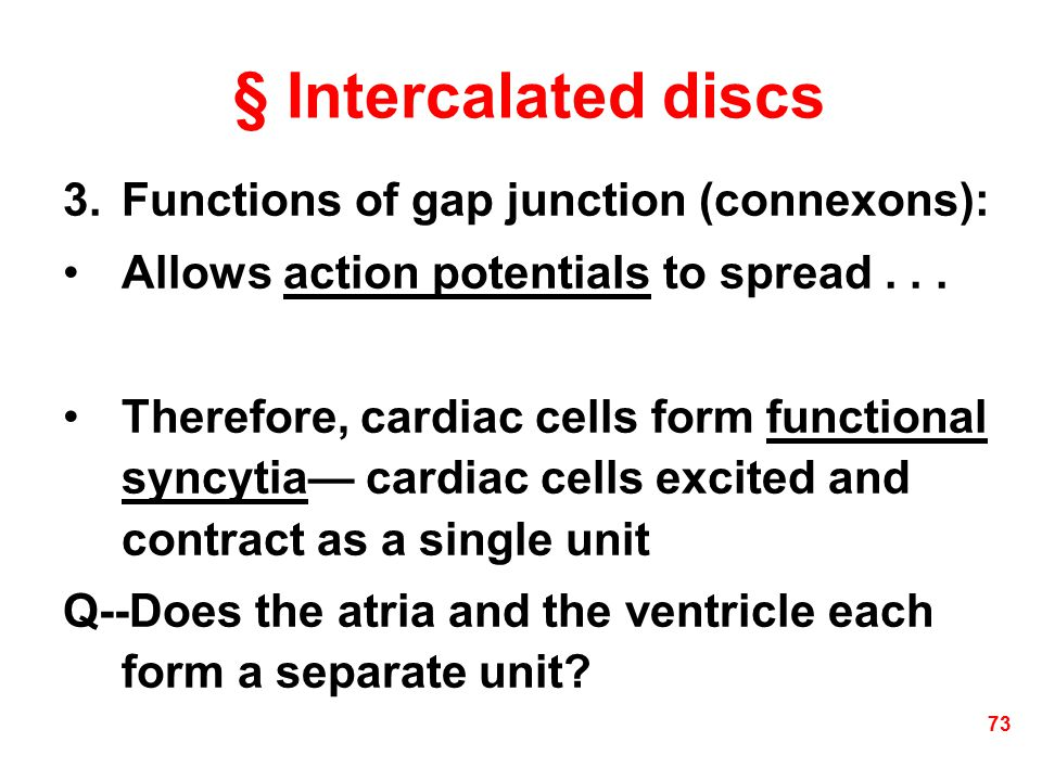 § Intercalated discs Functions of gap junction (connexons):