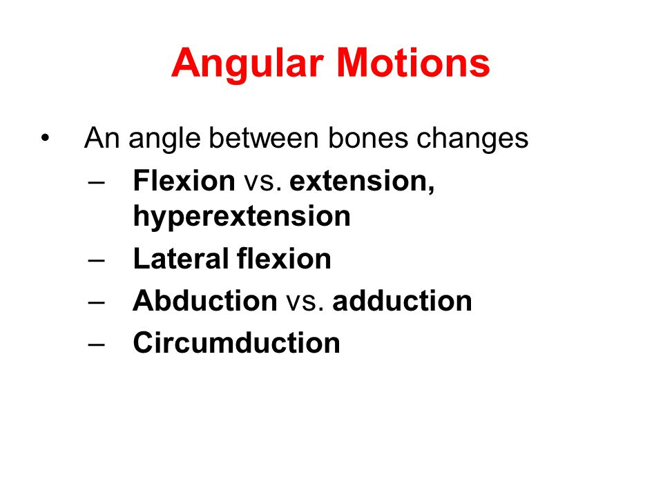 Angular Motions An angle between bones changes