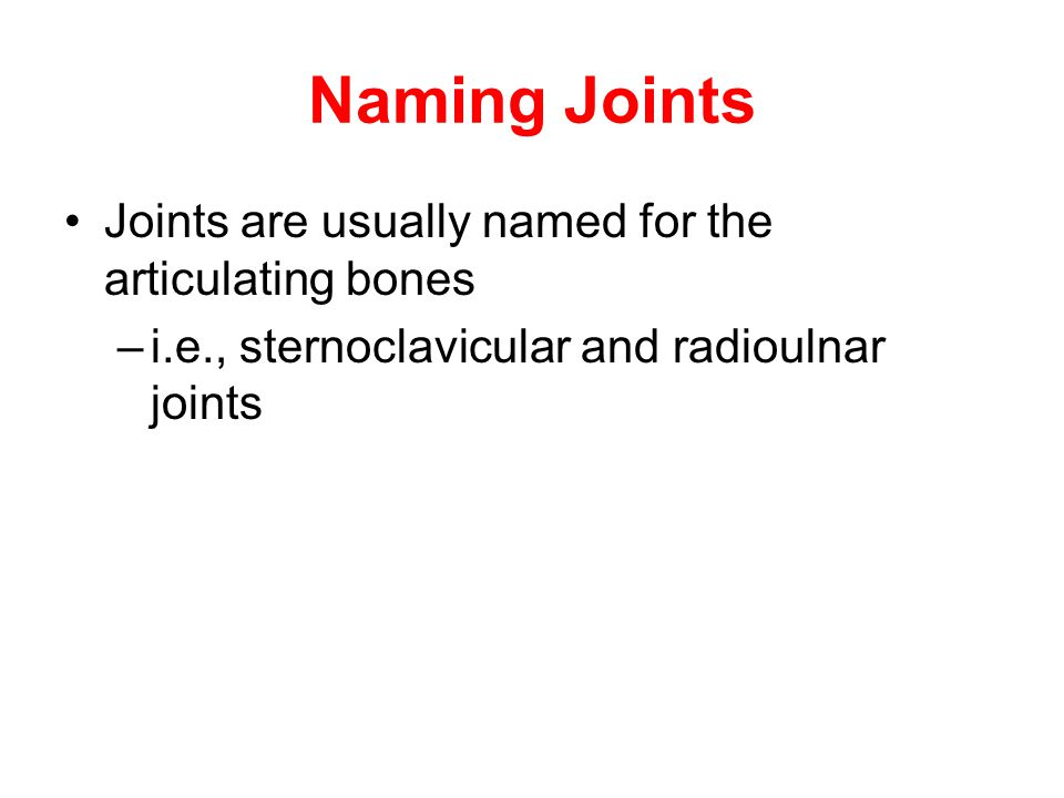 Naming Joints Joints are usually named for the articulating bones