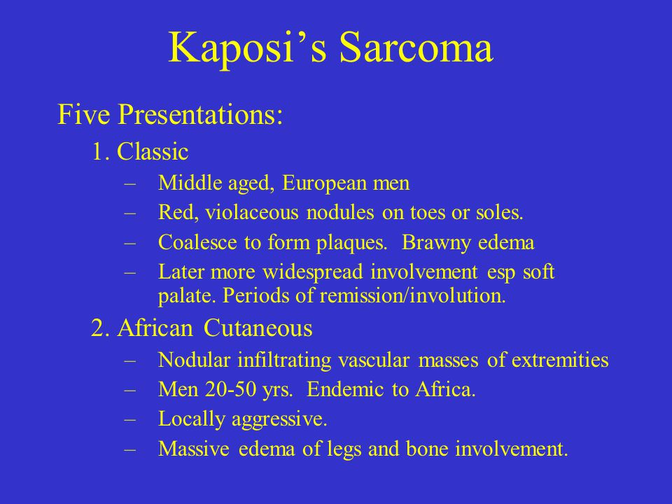 Kaposi's Sarcoma Five Presentations: 1. Classic 2. African Cutaneous