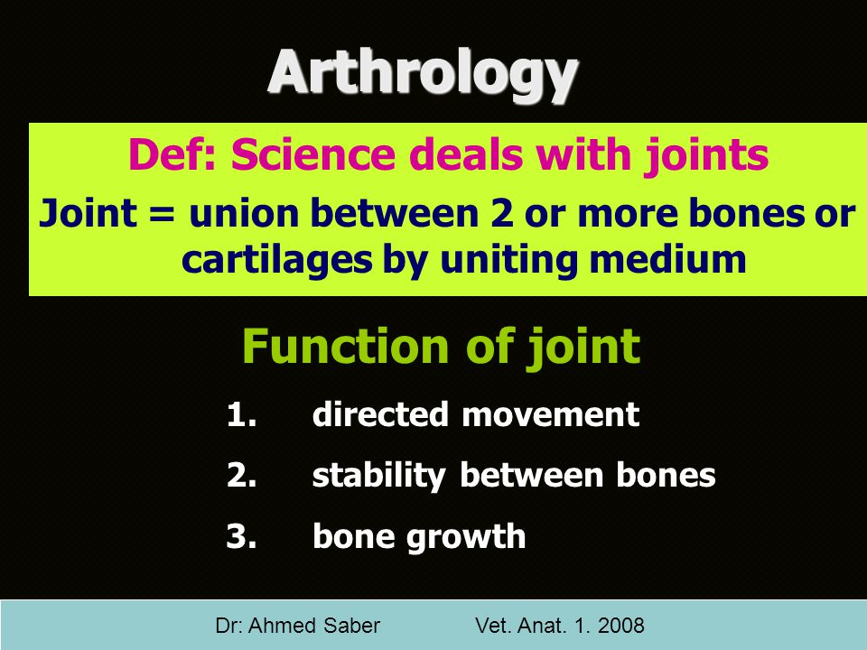 Arthrology Function of joint Def: Science deals with joints