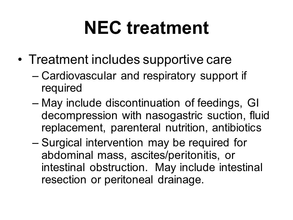 NEC treatment Treatment includes supportive care