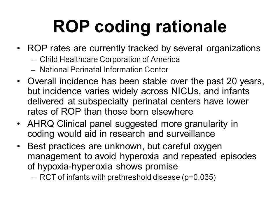 ROP coding rationale ROP rates are currently tracked by several organizations. Child Healthcare Corporation of America.