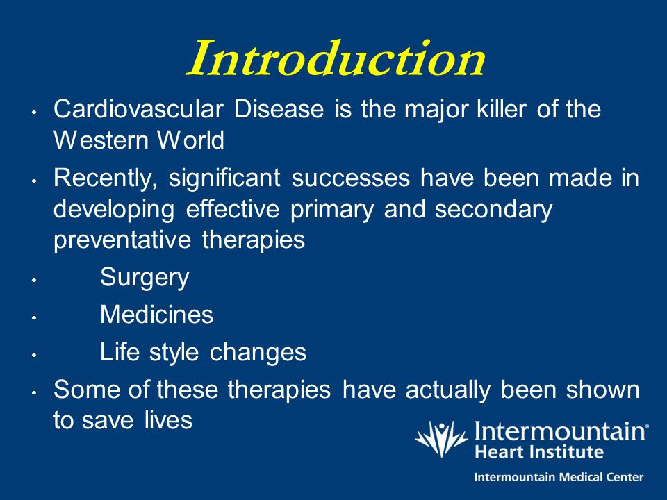 Introduction Cardiovascular Disease is the major killer of the Western World.