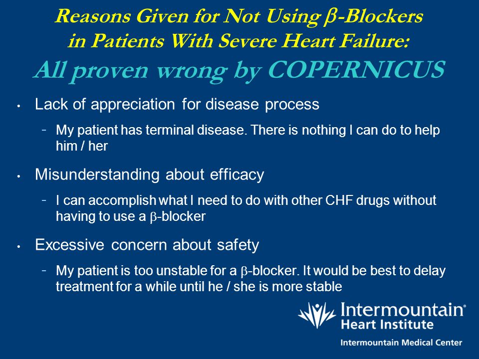 Reasons Given for Not Using b-Blockers in Patients With Severe Heart Failure: All proven wrong by COPERNICUS