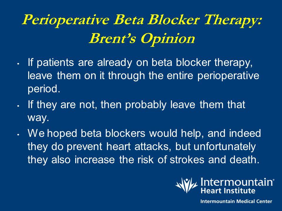 Perioperative Beta Blocker Therapy: Brent's Opinion