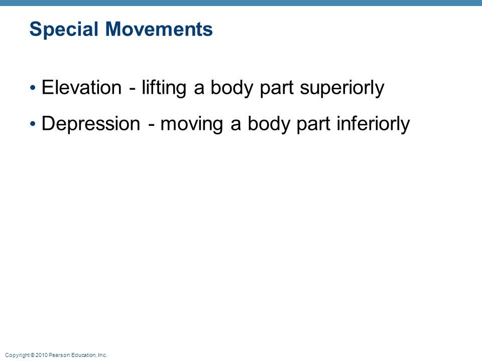 Special Movements Elevation - lifting a body part superiorly.