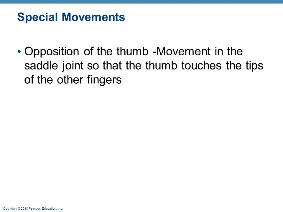 Special Movements Opposition of the thumb -Movement in the saddle joint so that the thumb touches the tips of the other fingers.