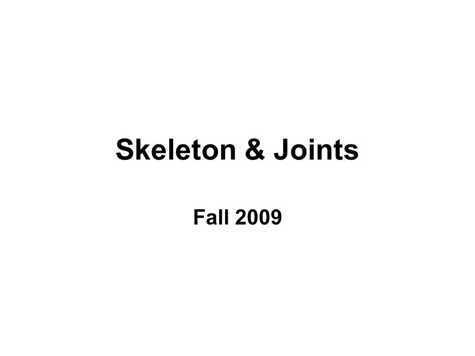 Skeleton & Joints Fall 2009