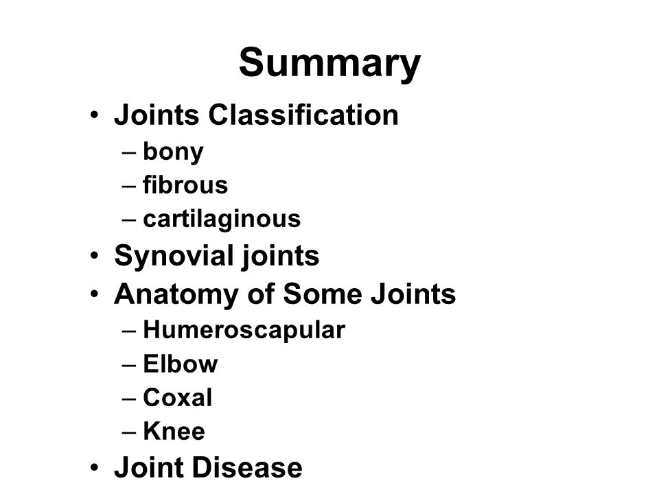 Summary Joints Classification Synovial joints Anatomy of Some Joints