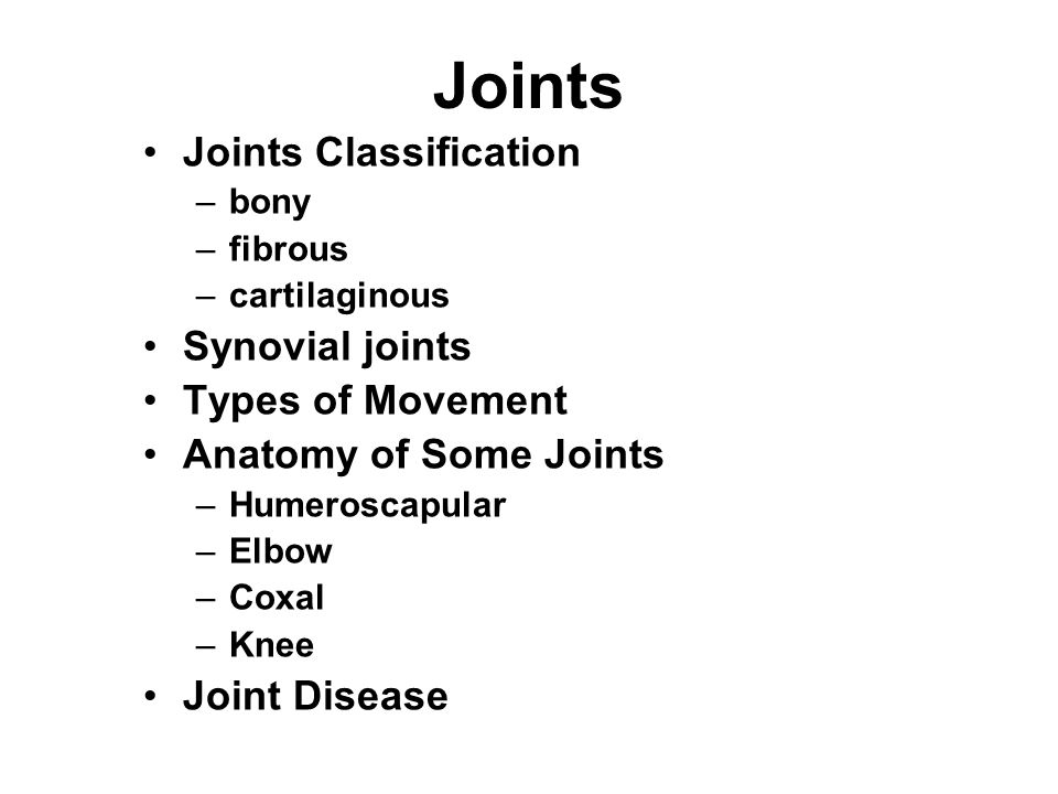 Joints Joints Classification Synovial joints Types of Movement