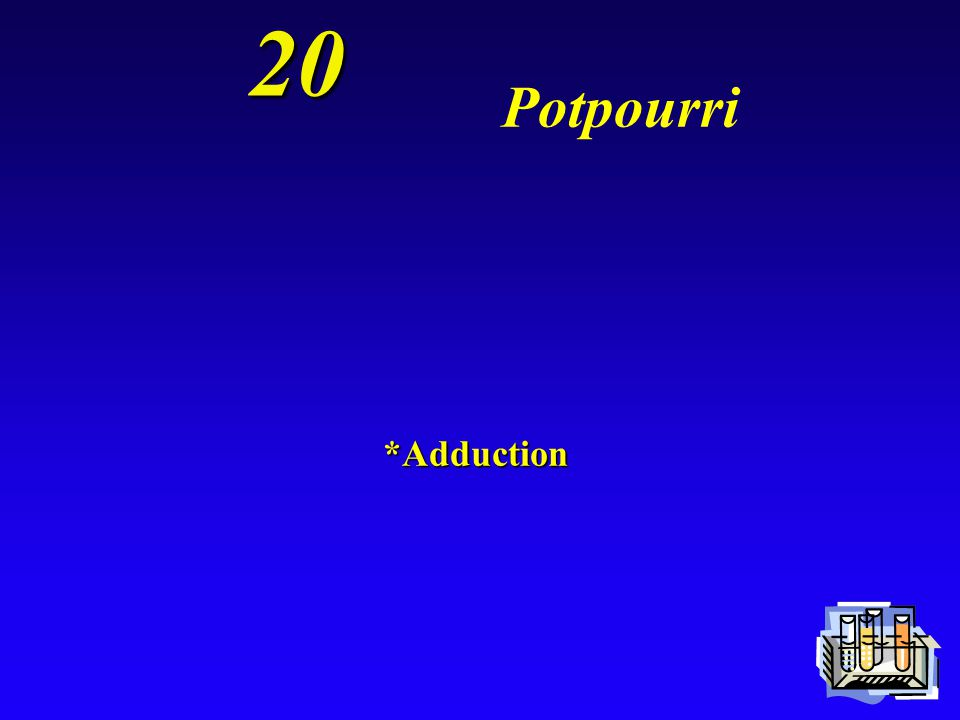 20 Potpourri *Adduction