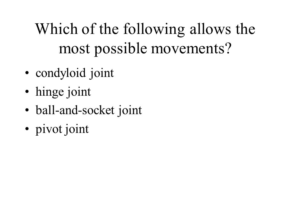 Which of the following allows the most possible movements