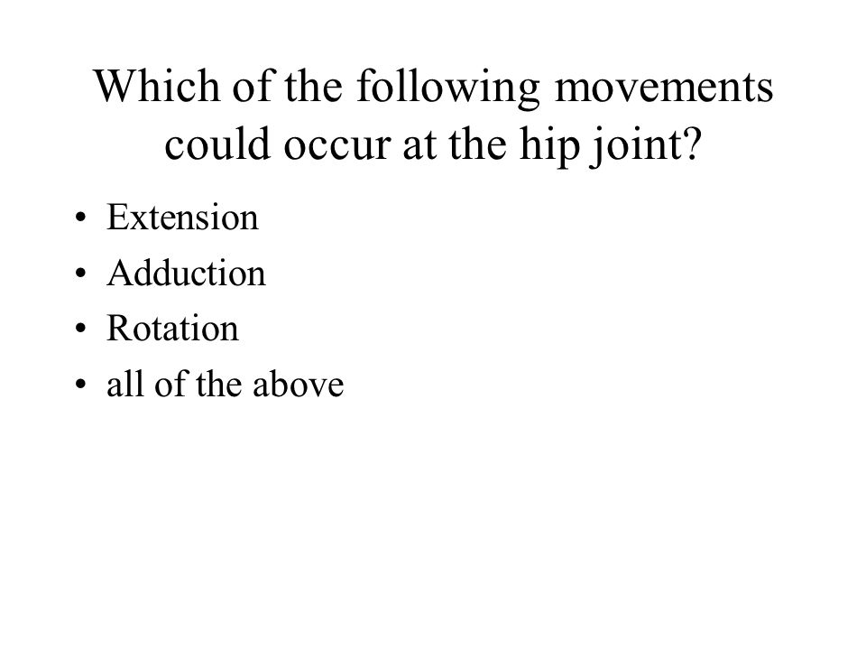 Which of the following movements could occur at the hip joint