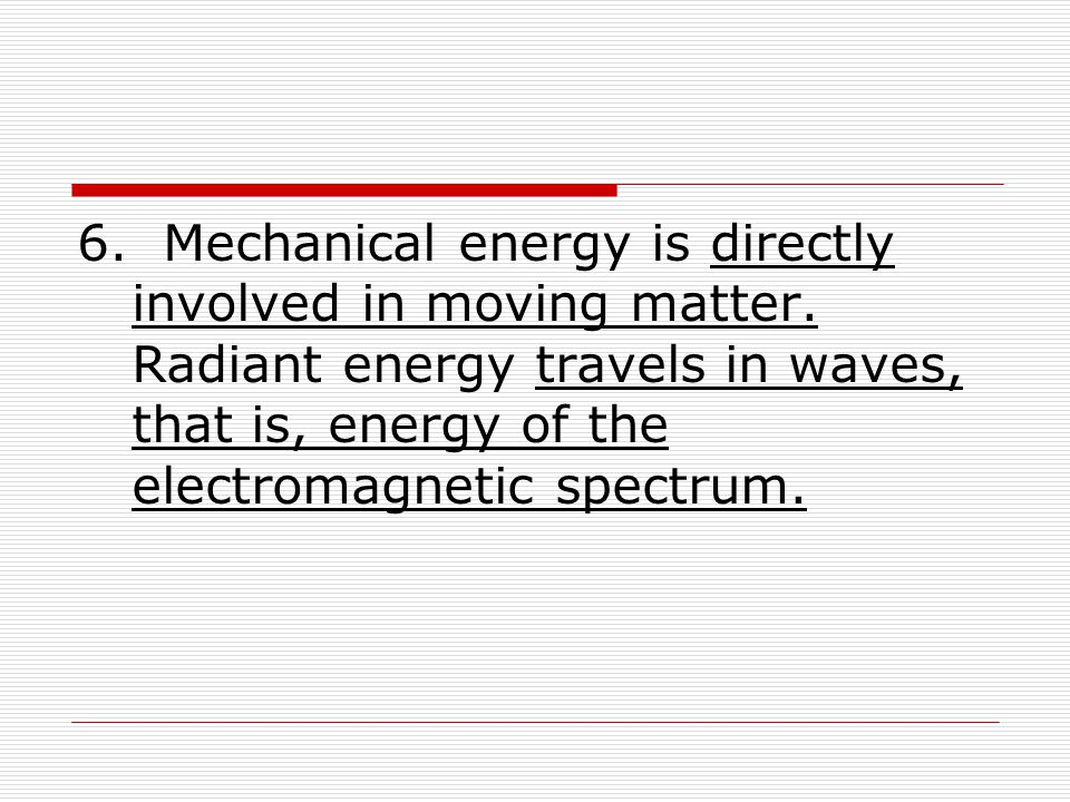 6. Mechanical energy is directly involved in moving matter