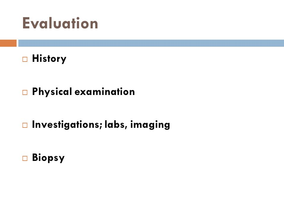 Evaluation History Physical examination Investigations; labs, imaging