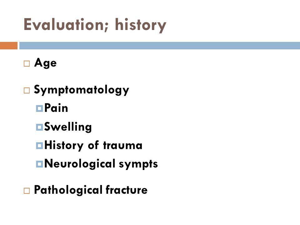 Evaluation; history Age Symptomatology Pain Swelling History of trauma