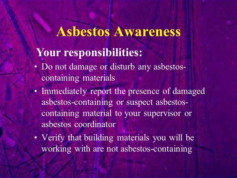 Asbestos Awareness Your responsibilities: