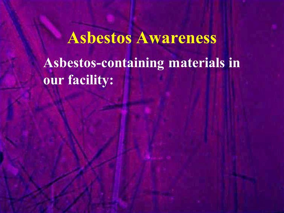 Asbestos Awareness Asbestos-containing materials in our facility: